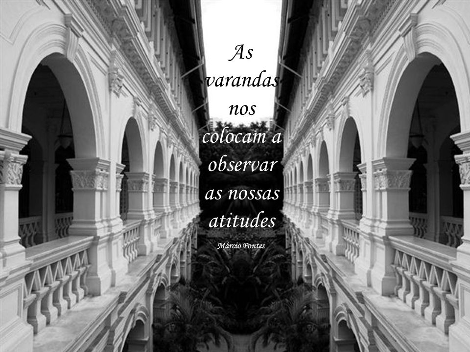 As varandas nos colocam a observar as nossas atitudes