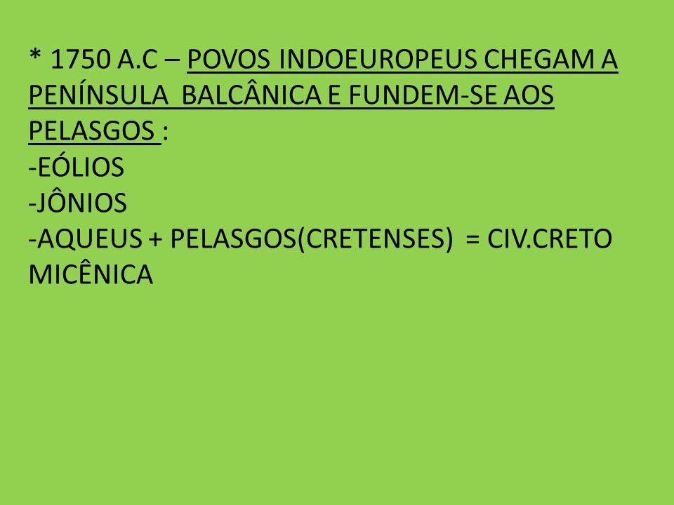 * 1750 A.C – POVOS INDOEUROPEUS CHEGAM A PENÍNSULA BALCÂNICA E FUNDEM-SE AOS PELASGOS :