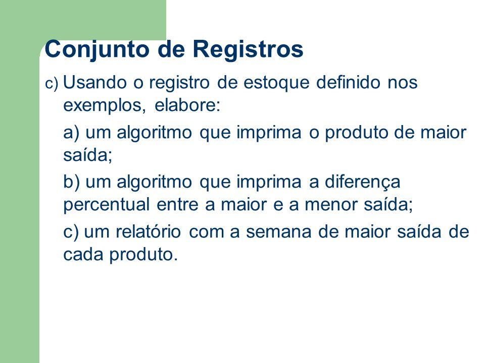 Conjunto de Registros c) Usando o registro de estoque definido nos exemplos, elabore: a) um algoritmo que imprima o produto de maior saída;