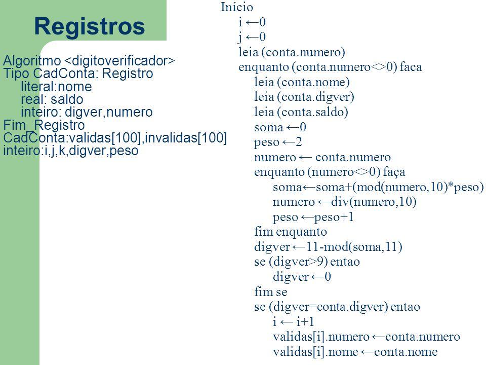 Registros Início i ←0 j ←0 leia (conta.numero)