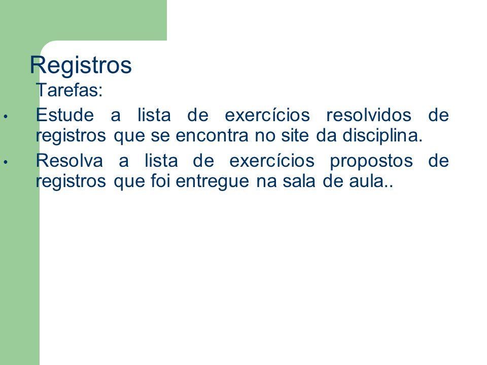 Registros Tarefas: Estude a lista de exercícios resolvidos de registros que se encontra no site da disciplina.