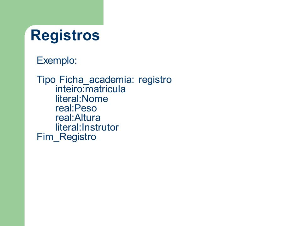 Registros Exemplo: Tipo Ficha_academia: registro inteiro:matricula