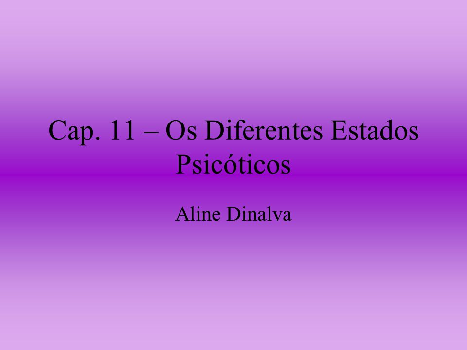 Cap. 11 – Os Diferentes Estados Psicóticos