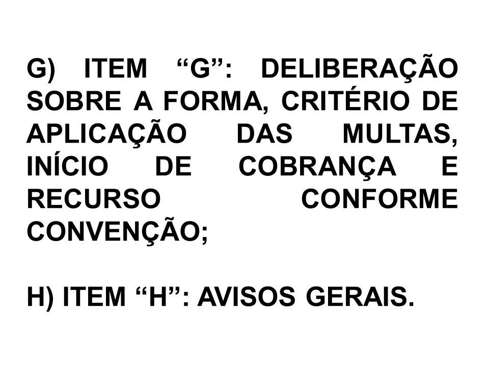 G) ITEM G : DELIBERAÇÃO SOBRE A FORMA, CRITÉRIO DE APLICAÇÃO DAS MULTAS, INÍCIO DE COBRANÇA E RECURSO CONFORME CONVENÇÃO;