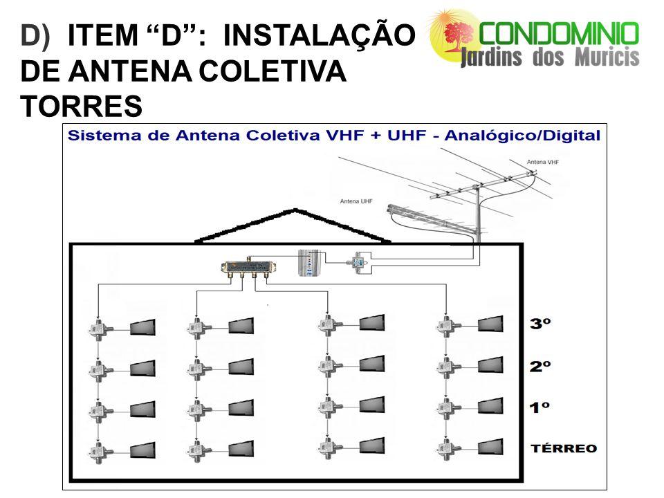 D) ITEM D : INSTALAÇÃO DE ANTENA COLETIVA TORRES