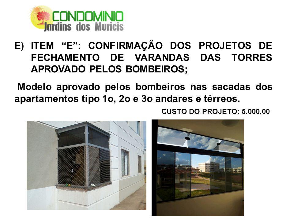 2525 ITEM E : CONFIRMAÇÃO DOS PROJETOS DE FECHAMENTO DE VARANDAS DAS TORRES APROVADO PELOS BOMBEIROS;