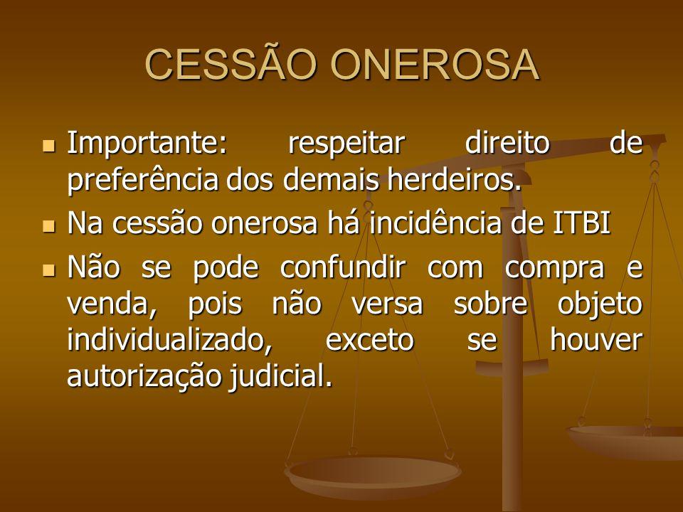 CESSÃO ONEROSA Importante: respeitar direito de preferência dos demais herdeiros. Na cessão onerosa há incidência de ITBI.