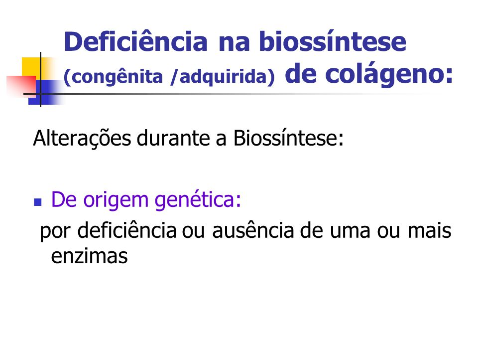 Deficiência na biossíntese (congênita /adquirida) de colágeno: