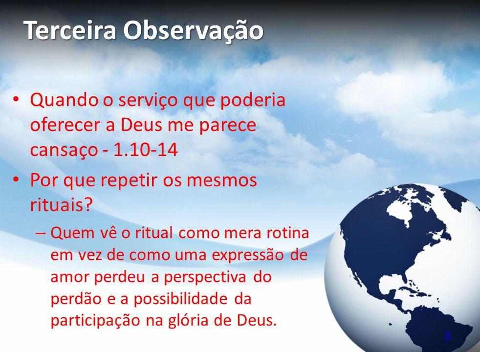 Terceira Observação Quando o serviço que poderia oferecer a Deus me parece cansaço - 1.10-14. Por que repetir os mesmos rituais