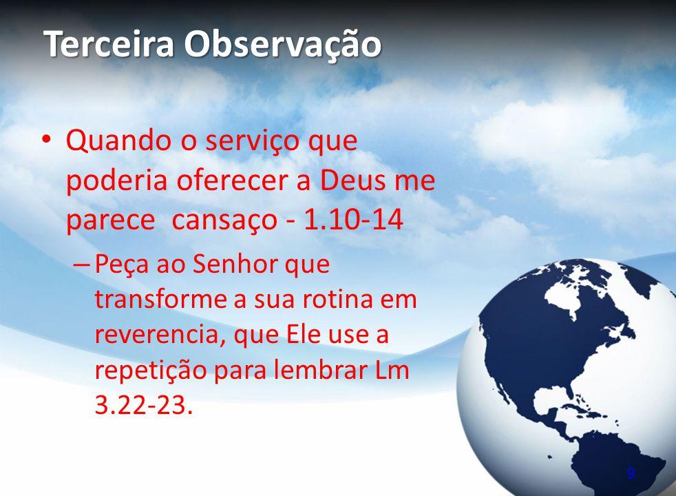 Terceira Observação Quando o serviço que poderia oferecer a Deus me parece cansaço - 1.10-14.