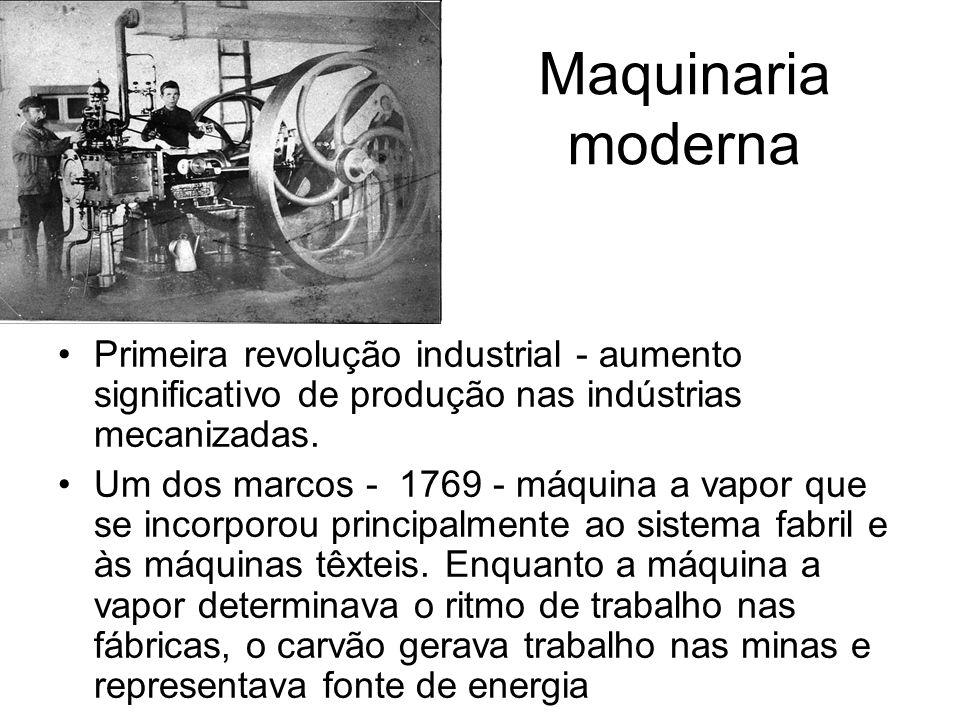 Maquinaria moderna Primeira revolução industrial - aumento significativo de produção nas indústrias mecanizadas.