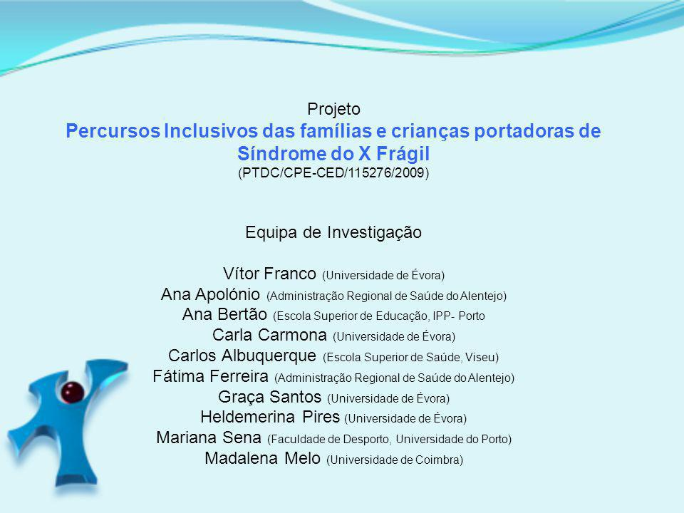Projeto Percursos Inclusivos das famílias e crianças portadoras de Síndrome do X Frágil. (PTDC/CPE-CED/115276/2009)