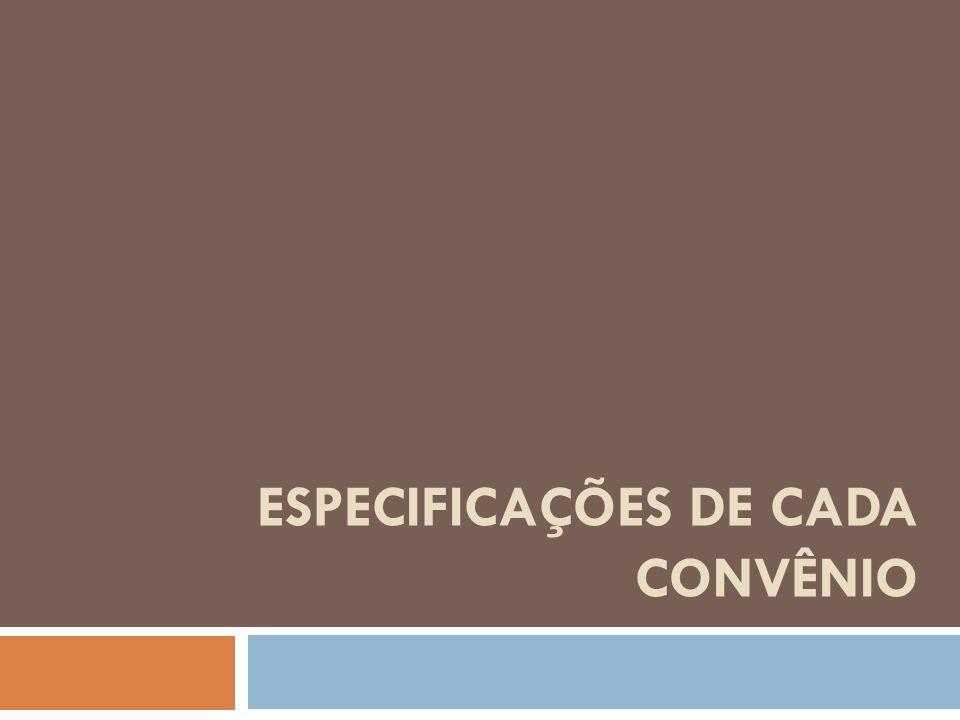 ESPECIFICAÇÕES DE CADA CONVÊNIO
