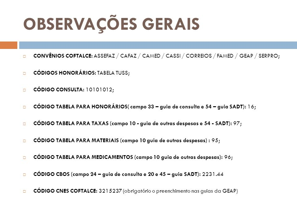 OBSERVAÇÕES GERAIS CONVÊNIOS COFTALCE: ASSEFAZ / CAFAZ / CAMED / CASSI / CORREIOS / FAMED / GEAP / SERPRO;