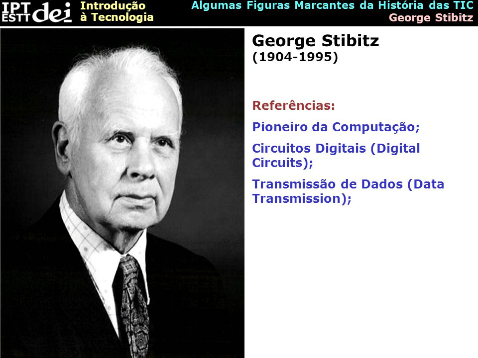 George Stibitz (1904-1995) Referências: Pioneiro da Computação;