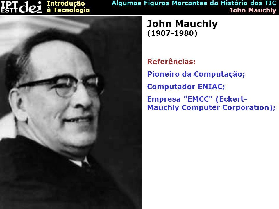 John Mauchly (1907-1980) Referências: Pioneiro da Computação;