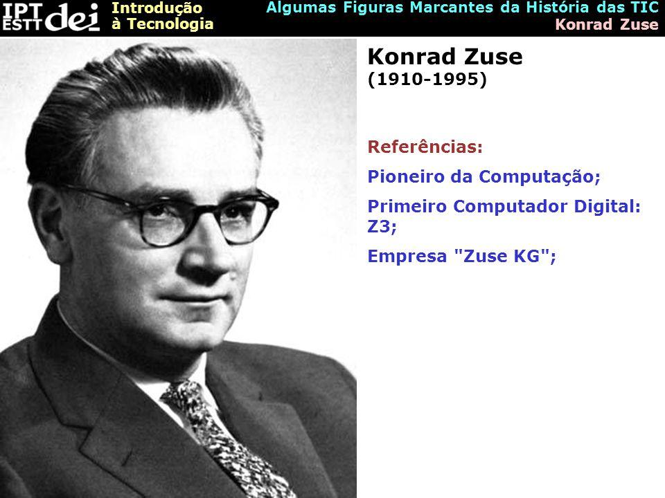 Konrad Zuse (1910-1995) Referências: Pioneiro da Computação;