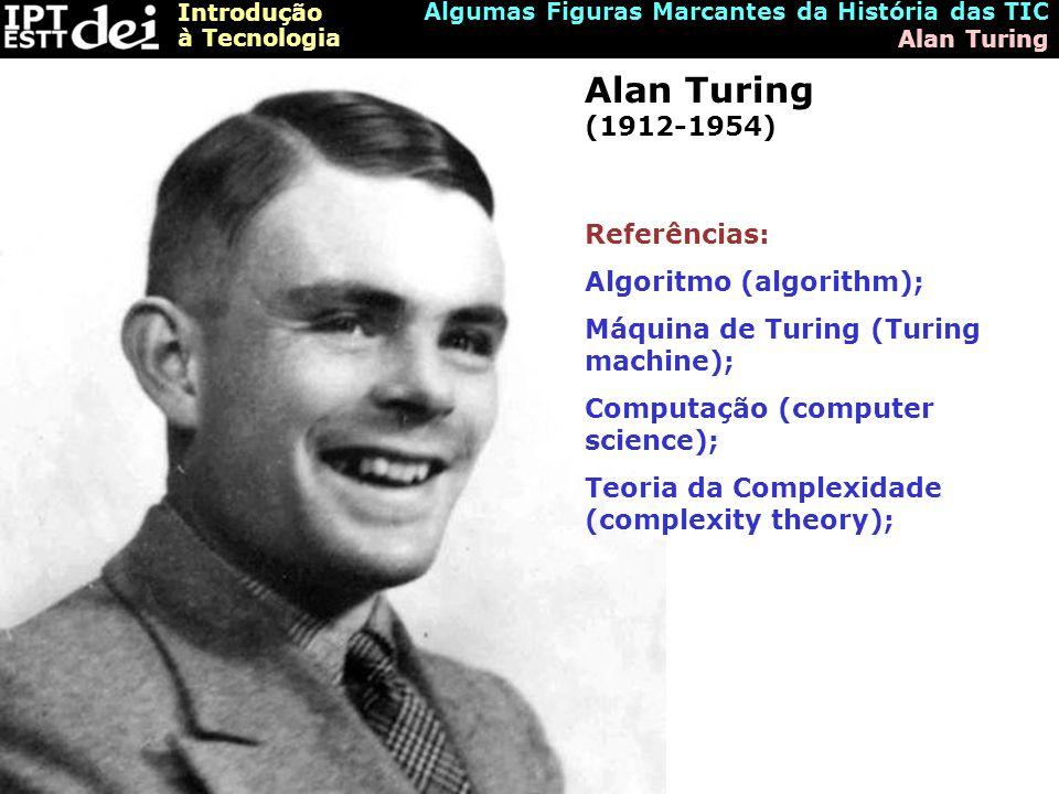 Alan Turing (1912-1954) Referências: Algoritmo (algorithm);