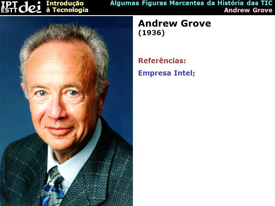 Andrew Grove (1936) Referências: Empresa Intel;