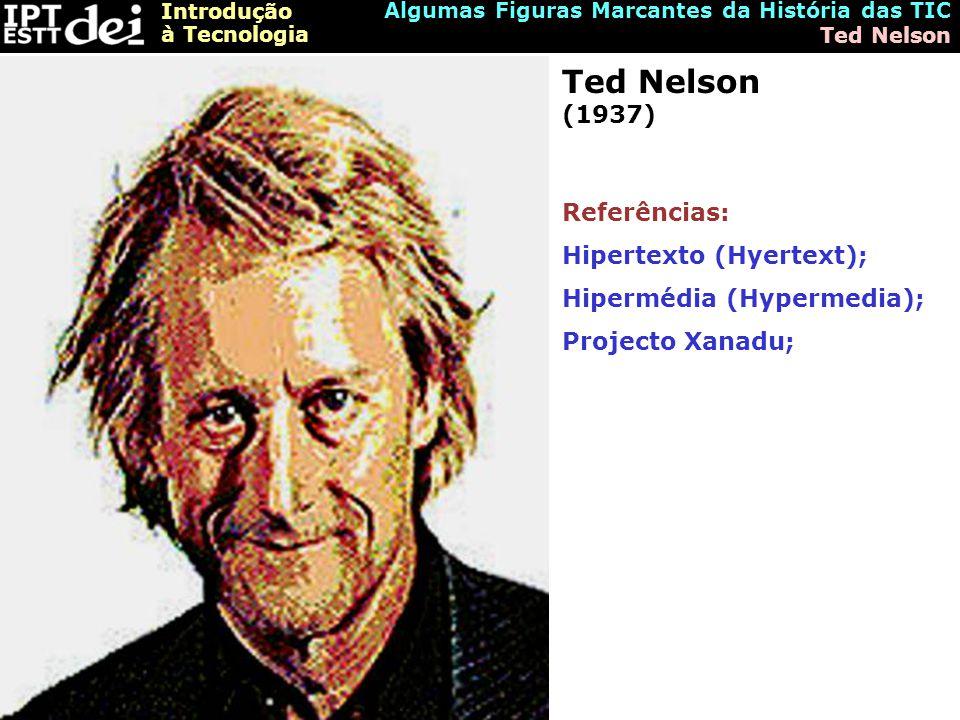 Ted Nelson (1937) Referências: Hipertexto (Hyertext);
