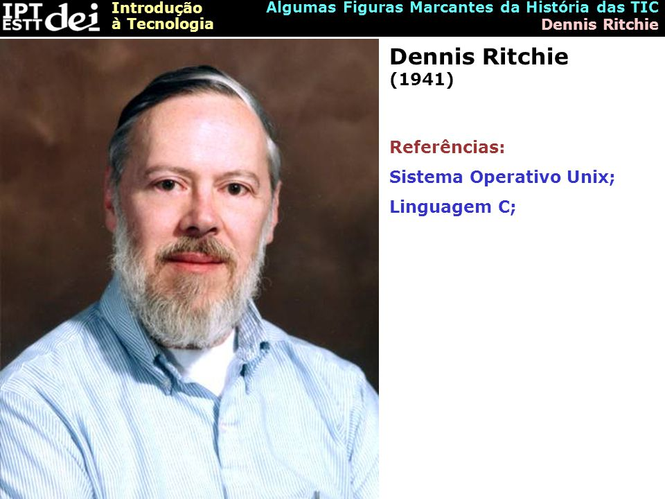 Dennis Ritchie (1941) Referências: Sistema Operativo Unix;
