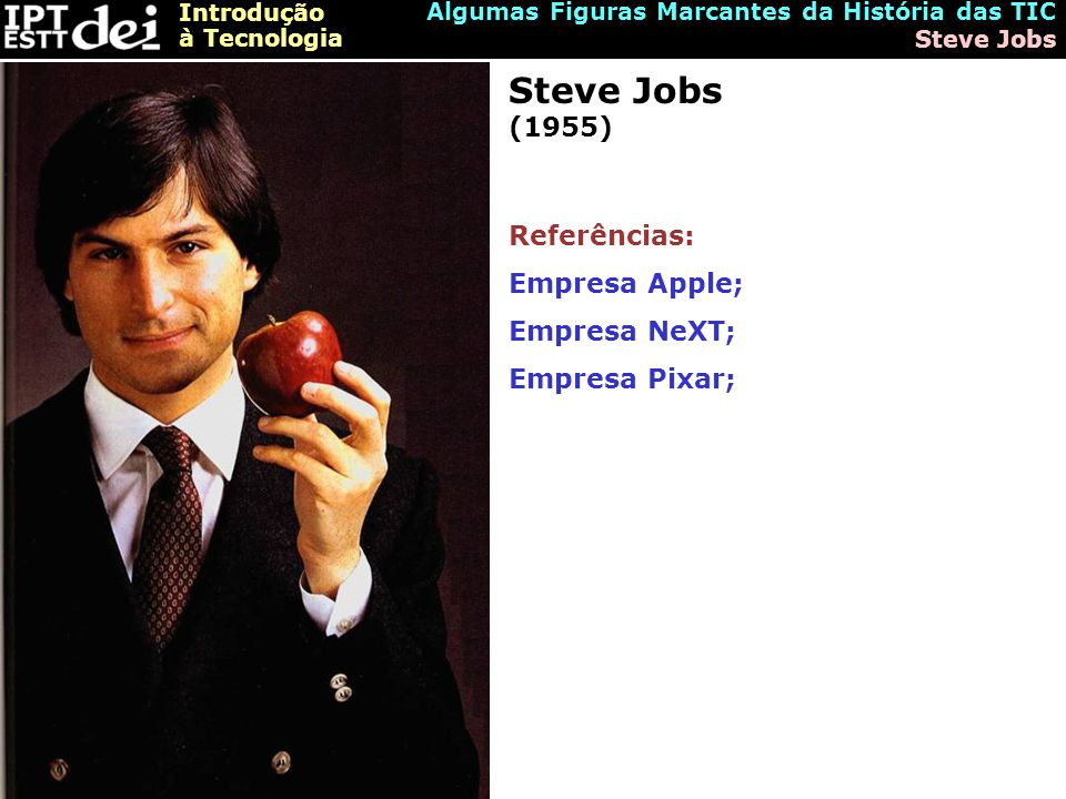 Steve Jobs (1955) Referências: Empresa Apple; Empresa NeXT;
