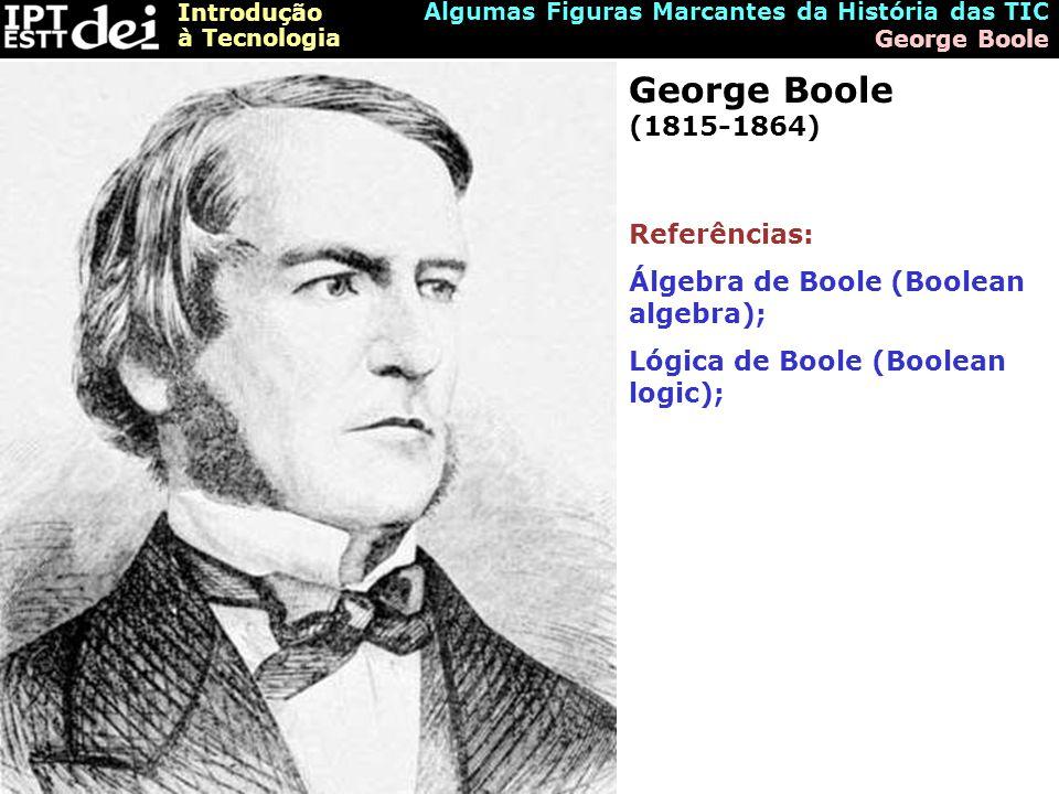 George Boole (1815-1864) Referências: