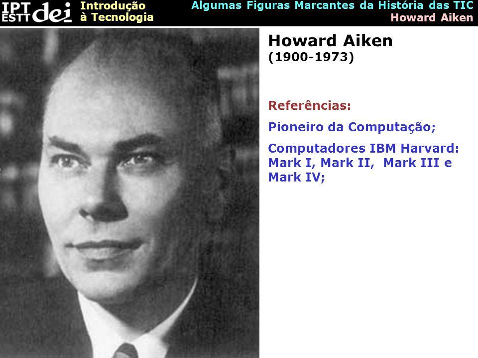 Howard Aiken (1900-1973) Referências: Pioneiro da Computação;
