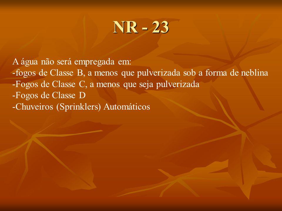 NR - 23 A água não será empregada em:
