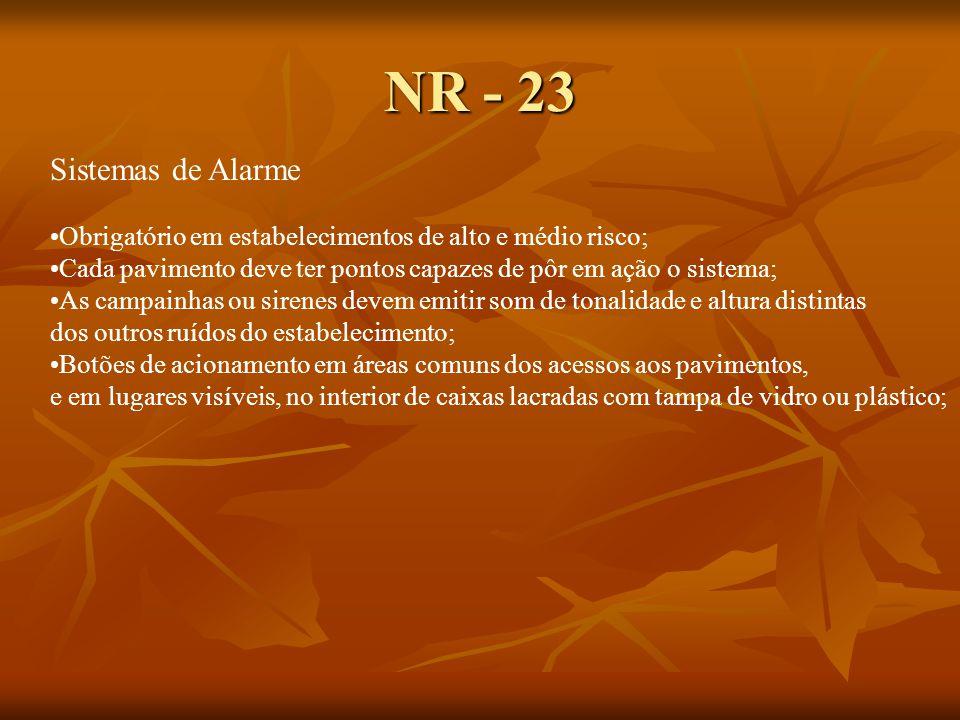 NR - 23 Sistemas de Alarme. Obrigatório em estabelecimentos de alto e médio risco; Cada pavimento deve ter pontos capazes de pôr em ação o sistema;