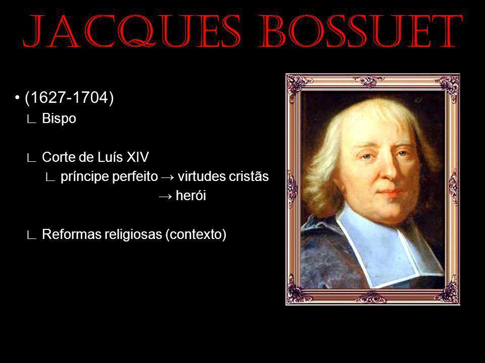 JACQUES BOSSUET • (1627-1704) ∟ Bispo ∟ Corte de Luís XIV