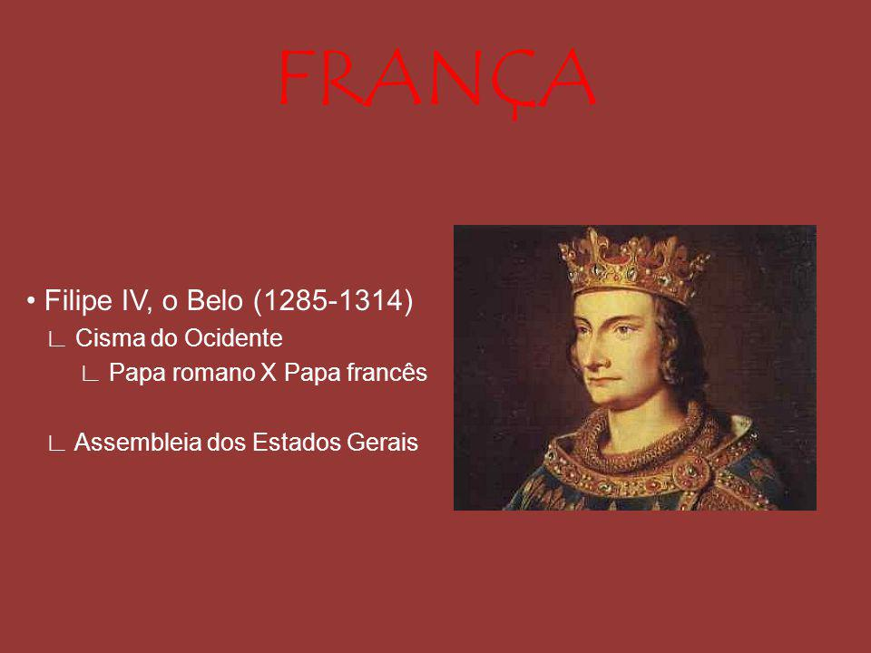 FRANÇA • Filipe IV, o Belo (1285-1314) ∟ Cisma do Ocidente