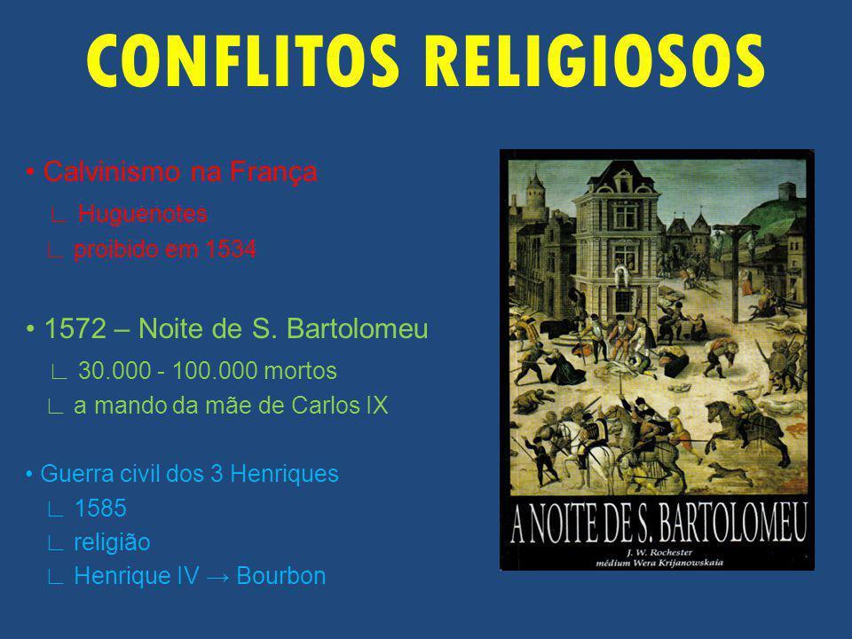 CONFLITOS RELIGIOSOS • Calvinismo na França ∟ Huguenotes