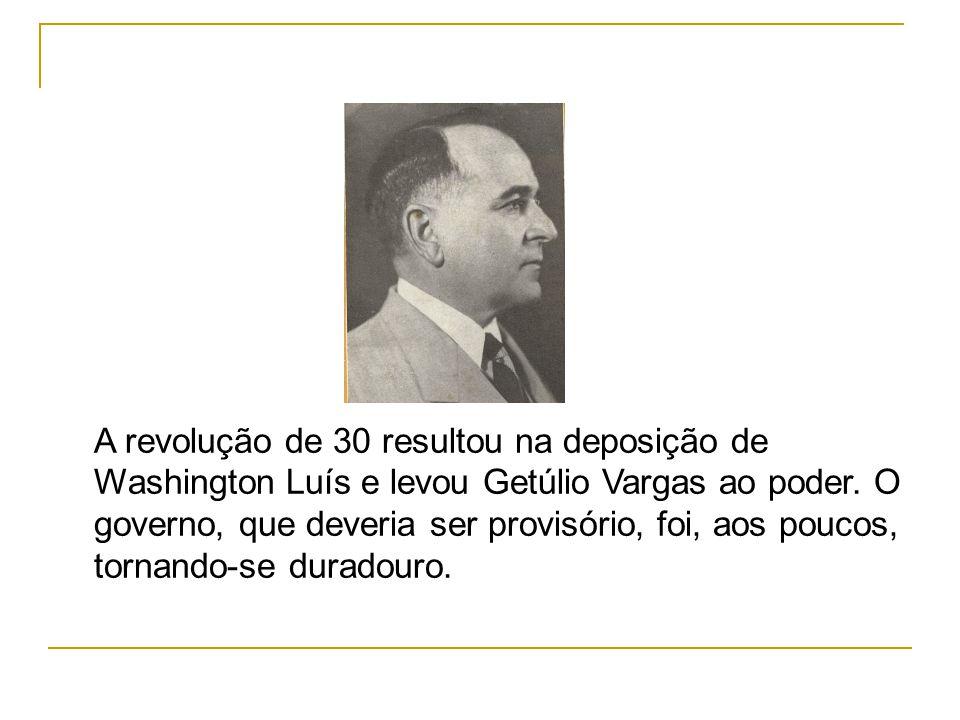 A revolução de 30 resultou na deposição de Washington Luís e levou Getúlio Vargas ao poder.