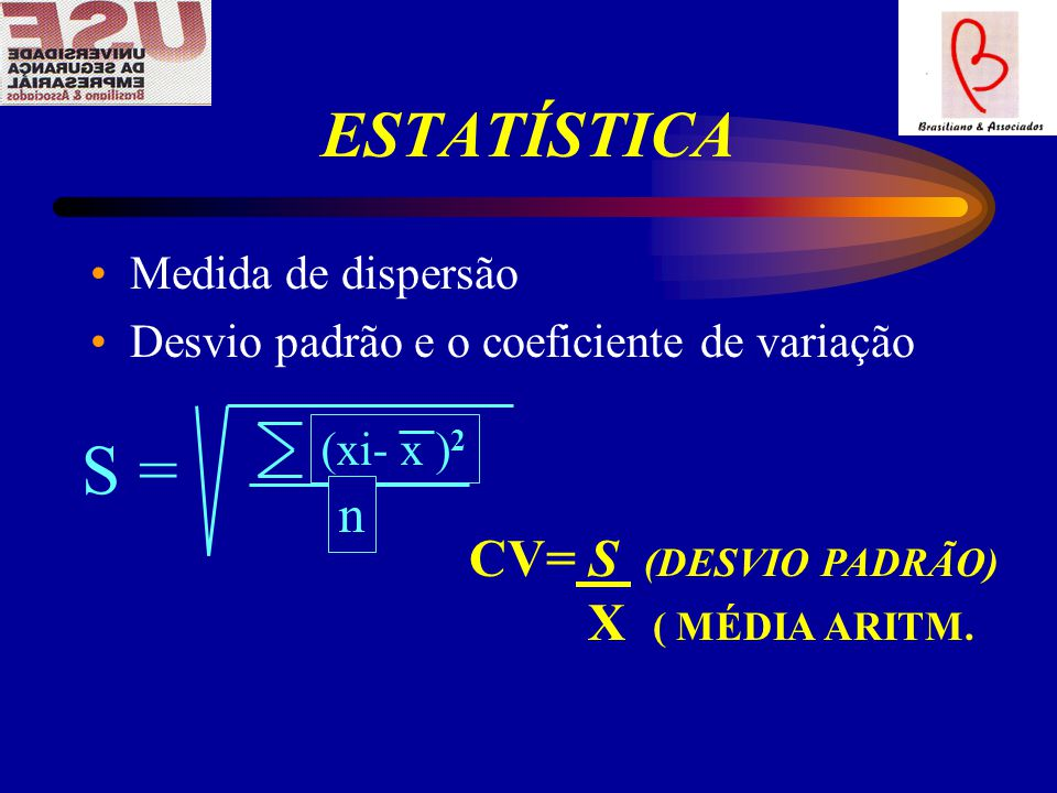 S = ESTATÍSTICA n CV= S (DESVIO PADRÃO) X ( MÉDIA ARITM.