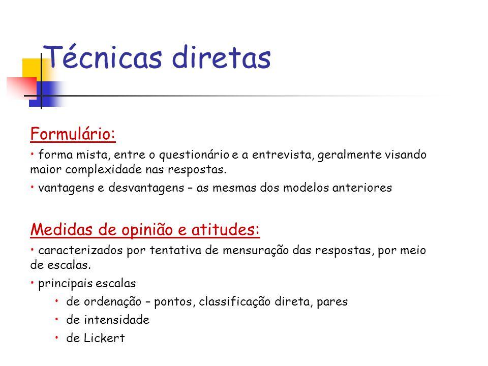 Técnicas diretas Formulário: Medidas de opinião e atitudes: