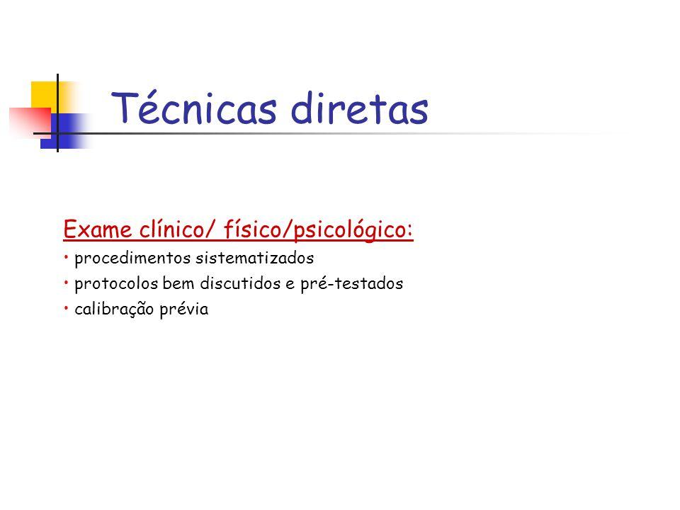 Técnicas diretas Exame clínico/ físico/psicológico: