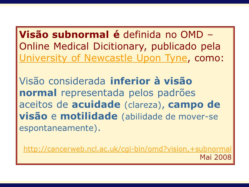 Visão subnormal é definida no OMD – Online Medical Dicitionary, publicado pela University of Newcastle Upon Tyne, como: