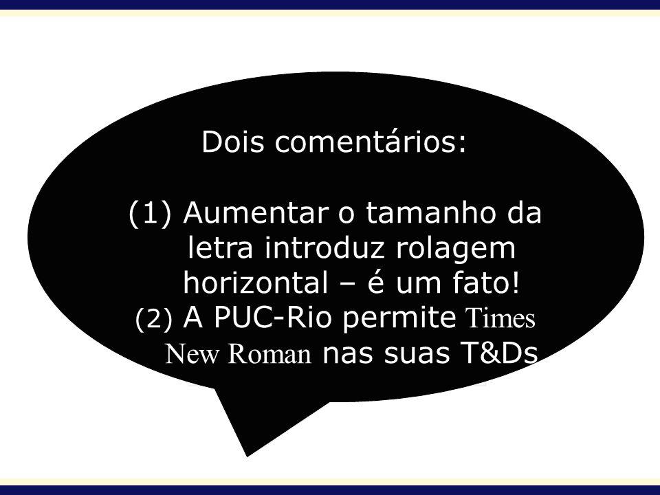 (2) A PUC-Rio permite Times New Roman nas suas T&Ds