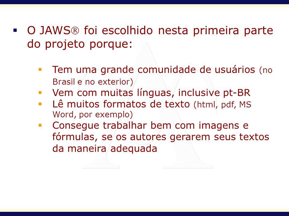 O JAWS foi escolhido nesta primeira parte do projeto porque: