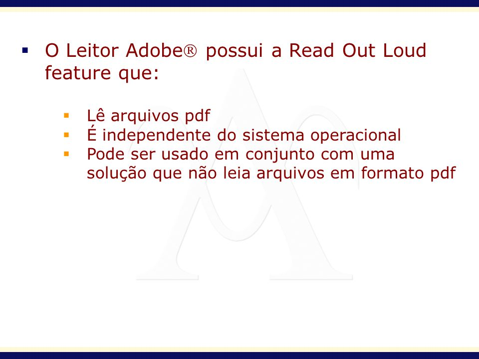 O Leitor Adobe possui a Read Out Loud feature que: