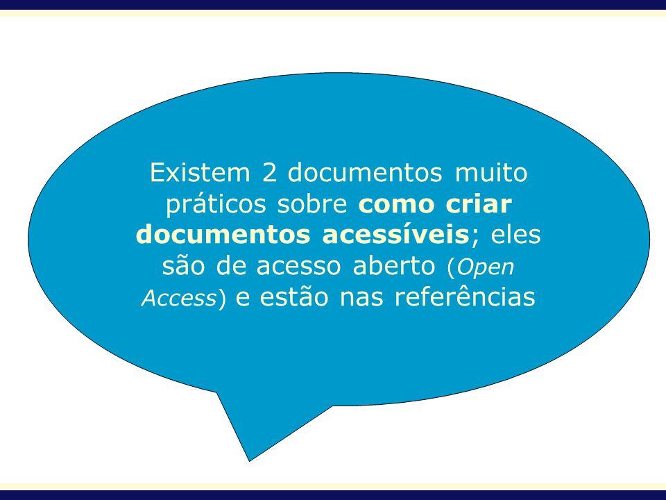 Existem 2 documentos muito práticos sobre como criar documentos acessíveis; eles são de acesso aberto (Open Access) e estão nas referências