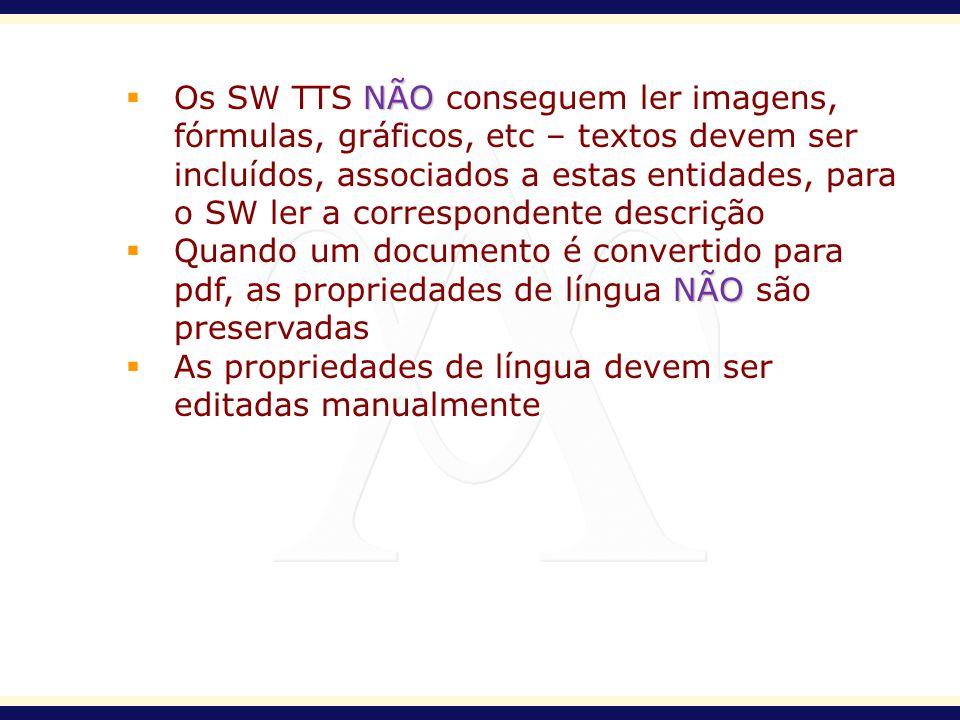 Os SW TTS NÃO conseguem ler imagens, fórmulas, gráficos, etc – textos devem ser incluídos, associados a estas entidades, para o SW ler a correspondente descrição
