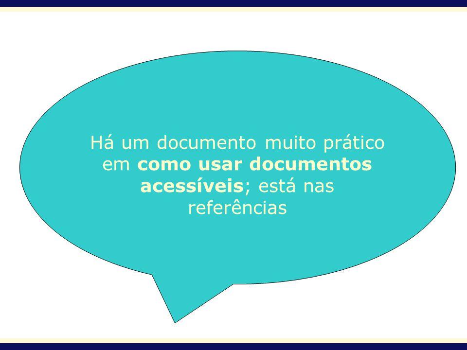 Há um documento muito prático em como usar documentos acessíveis; está nas referências