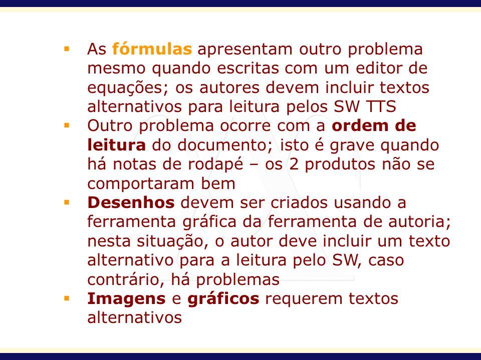 As fórmulas apresentam outro problema mesmo quando escritas com um editor de equações; os autores devem incluir textos alternativos para leitura pelos SW TTS