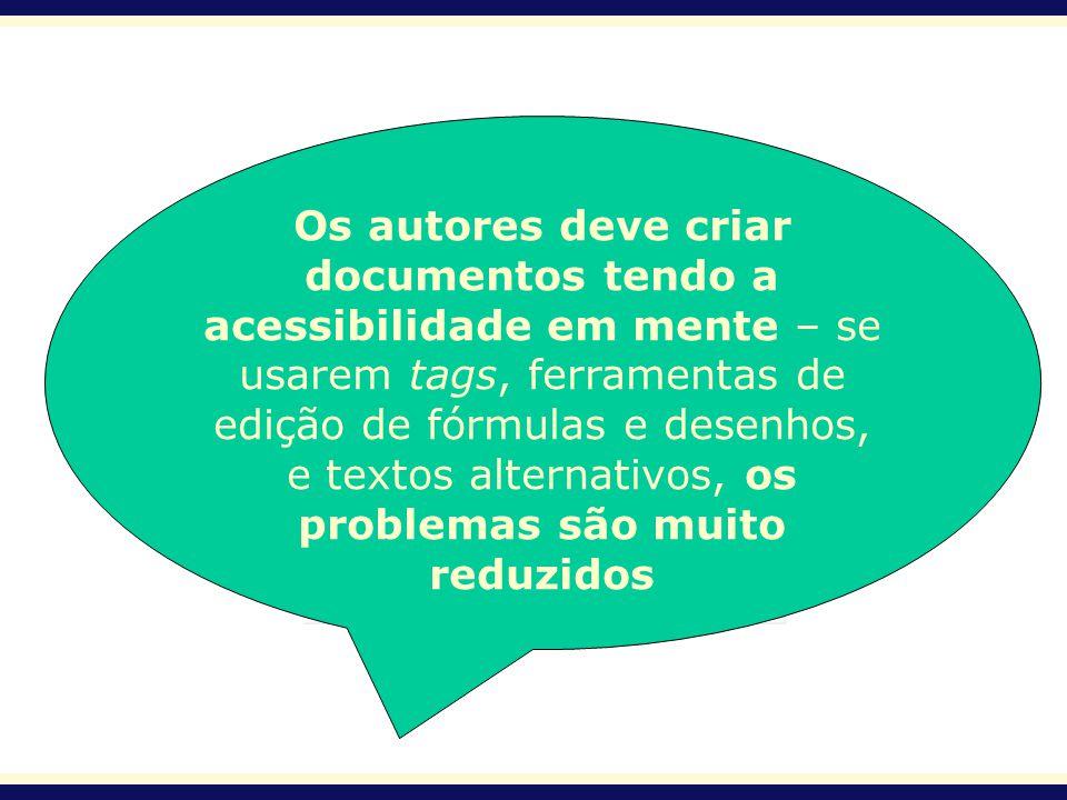 Os autores deve criar documentos tendo a acessibilidade em mente – se usarem tags, ferramentas de edição de fórmulas e desenhos, e textos alternativos, os problemas são muito reduzidos