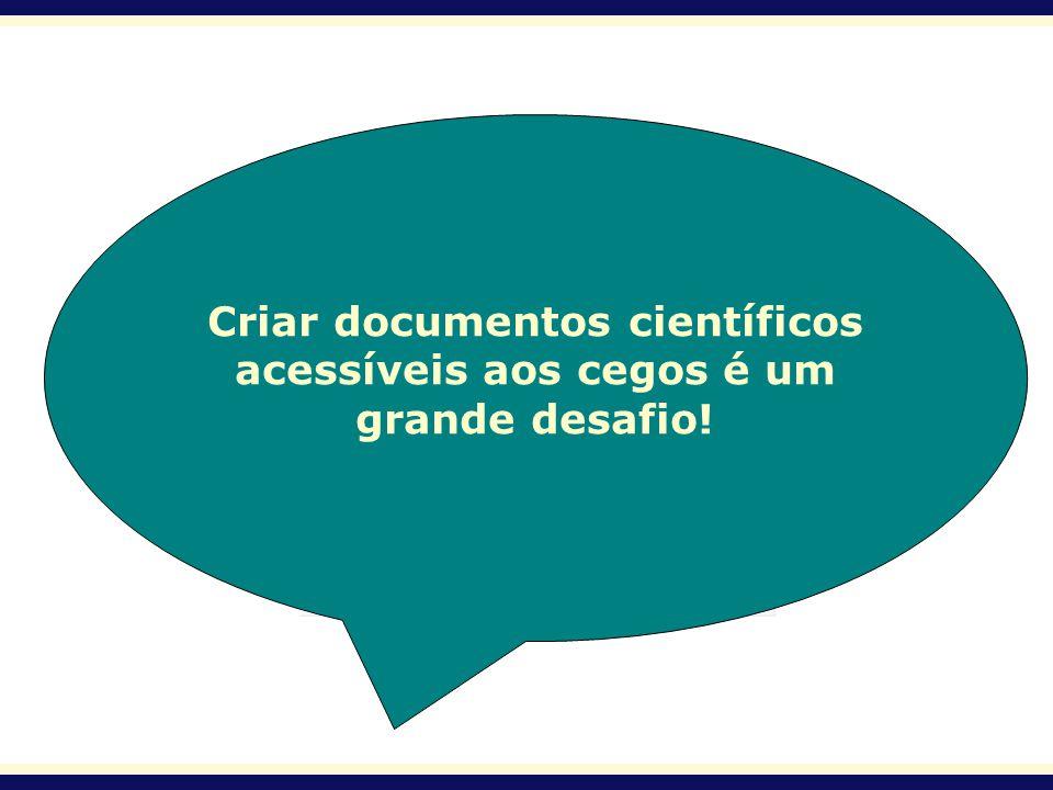 Criar documentos científicos acessíveis aos cegos é um grande desafio!