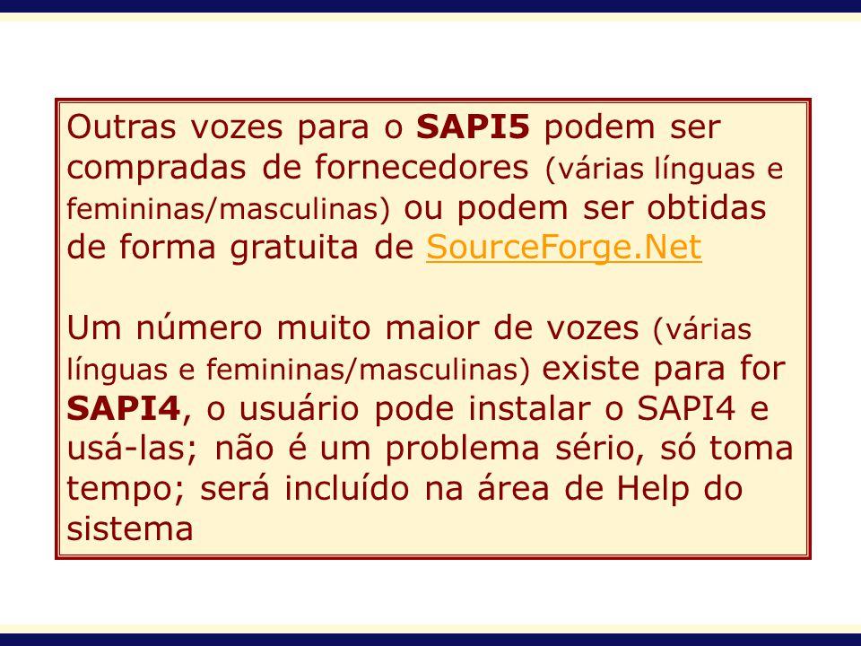 Outras vozes para o SAPI5 podem ser compradas de fornecedores (várias línguas e femininas/masculinas) ou podem ser obtidas de forma gratuita de SourceForge.Net