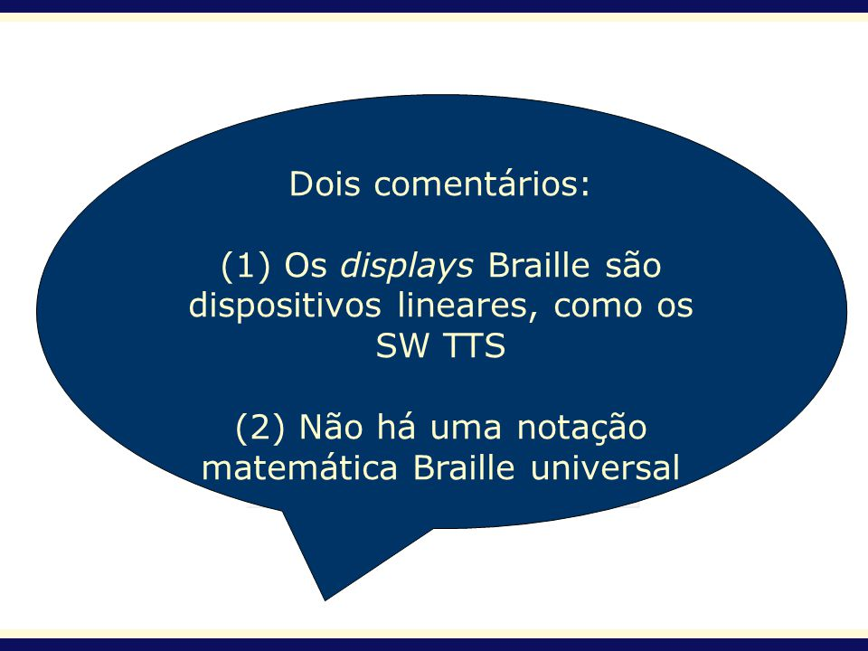 (1) Os displays Braille são dispositivos lineares, como os SW TTS