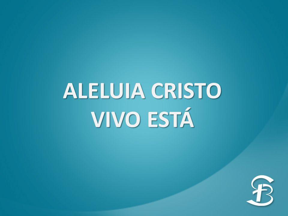 ALELUIA CRISTO VIVO ESTÁ